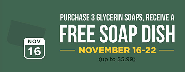 Free Soap Dish when you purchase 3 glycerin soaps - Nov. 16 - 22